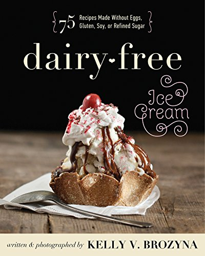 Dairy-Free Ice Cream: 75 Recipes Made Without Eggs, Gluten, Soy, or Refined Sugar by [Kelly V. Brozyna]