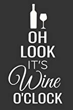 Oh Look, It's Wine O'Clock: Wine Tasting Journal | 80 Wine Tasting Score Sheets | Record Wine Details, Flavors & Aromas | Easy-To-Carry (85 pages, 6x9 inches) | Gift for Wine Lovers | Score Keeper