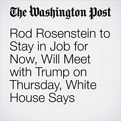 Rod Rosenstein to Stay in Job for Now, Will Meet with Trump on Thursday, White House Says copertina