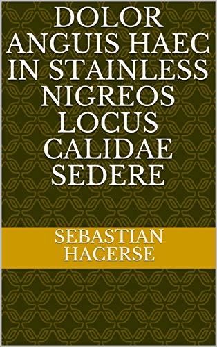 dolor anguis haec in stainless nigreos locus calidae sedere (Italian Edition)