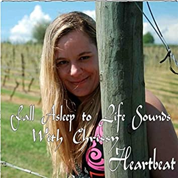Fall Asleep to Life Sounds With Chrissy Heartbeat