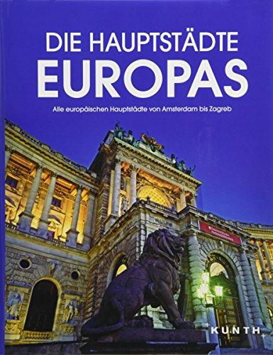Die Hauptstädte Europas: Alle europäischen Hauptstädte von Amsterdam bis Zagreb (KUNTH Bildbände/Illustrierte Bücher)