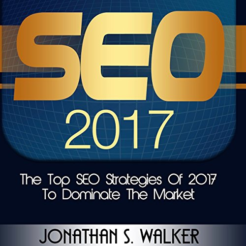 SEO 2017     The Top SEO Strategies of 2017 to Dominate the Market              By:                                                                                                                                 Jonathan S. Walker                               Narrated by:                                                                                                                                 Alexander R Adams                      Length: 2 hrs and 8 mins     2 ratings     Overall 3.5