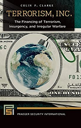 Terrorism, Inc.: The Financing of Terrorism, Insurgency, and Irregular Warfare (Praeger Security International) by Colin P. Clarke Ph.D. (2015-06-01)