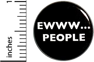 Funny Sarcastic Button Ewww People Introvert Random Humor Jacket or Backpack Pin 1 Inch 42-6