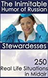 The Inimitable Humor of Stewardesses: 250 Real Life Situations in Midair (English Edition)