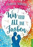 Wir und all die Farben: Liebesroman
