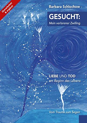 Gesucht: mein verlorener Zwilling: Liebe und Tod am Beginn des Lebens - Vom Trauma zum Segen