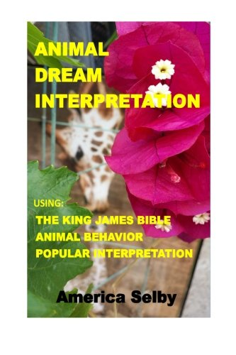 Animal Dream Interpretation: Using: The King James Bible, Animal Behavior, Popular Interpretation