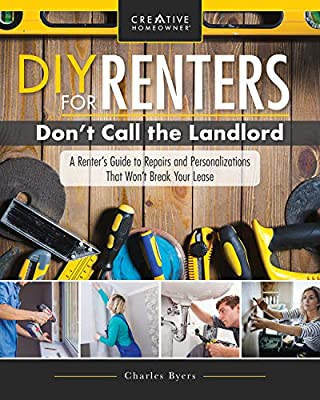 DIY for Renters: Don't Call the Landlord: A Renter's Guide to Repairs and Personalizations That Won't Break Your Lease
