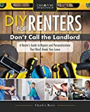 DIY for Renters: Don't Call the Landlord: A Renter's Guide to Repairs and Personalizations That...
