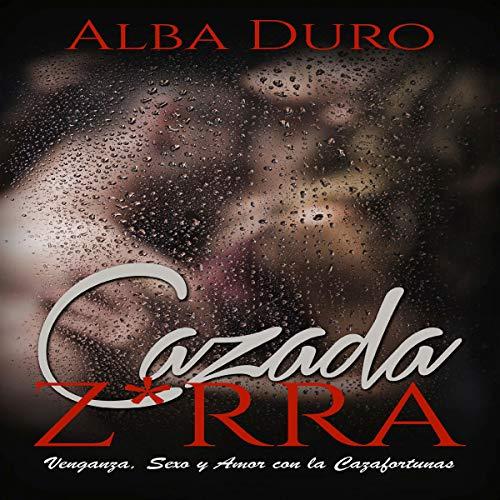 Z*rra Cazada: Venganza, Sexo y Amor con la Cazafortunas (Novela Romántica y Erótica) [Hunted H--re: Revenge, Sex and Love with the Fortune Hunter (Romantic and Erotic Novel)] audiobook cover art