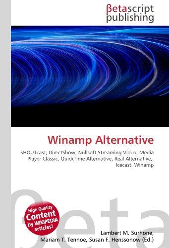 Winamp Alternative: SHOUTcast, DirectShow, Nullsoft Streaming Video, Media Player Classic, QuickTime Alternative, Real Alternative,  Icecast, Winamp
