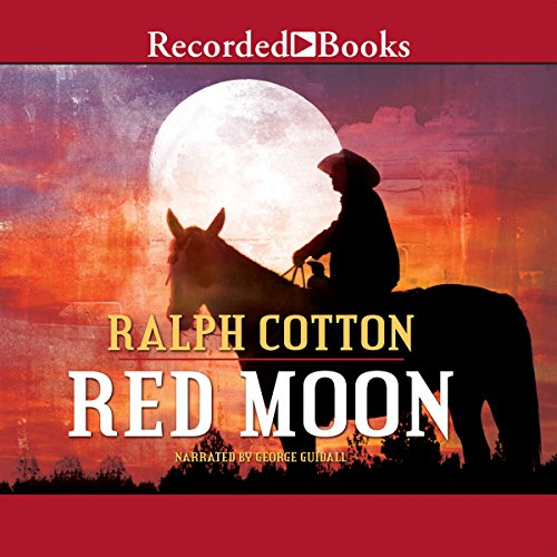 Red Moon                   By:                                                                                                                                 Ralph Cotton                               Narrated by:                                                                                                                                 George Guidall                      Length: 6 hrs and 36 mins     27 ratings     Overall 4.3