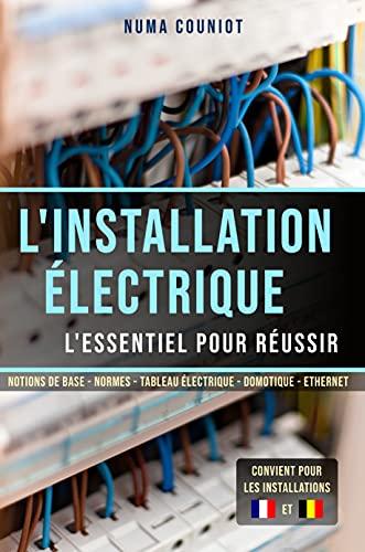 L'installation électrique : l'essentiel pour réussir: Les techniques d'électricité pour concevoir et rénover les bâtiments soi-même