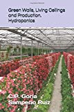 Green Walls, Living Ceilings and Production. Hydroponics