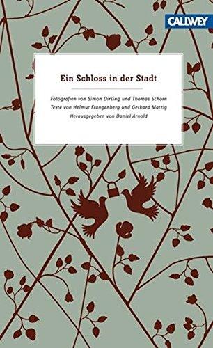 Ein Schloss in der Stadt: Fotografien von Simon Dirsing und Thomas Schorn - Texte von Helmut Frangenberg und Gerhard Matzig