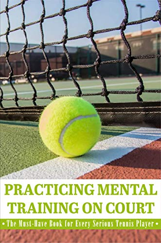 Practicing Mental Training On Court The Must-have Book For Every Serious Tennis Player: Tennis Player (English Edition)