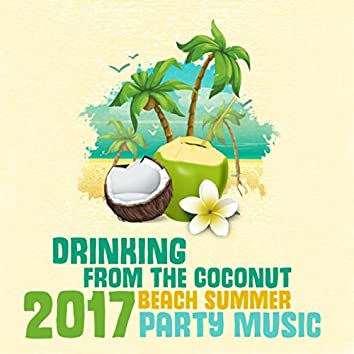 Drinking from the Coconut (2017 Beach Summer Party Music, Lounge del Mar)