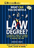 What Can You Do With a Law Degree?: A Lawyer s Guide to Career Alternatives Inside, Outside & Around the Law