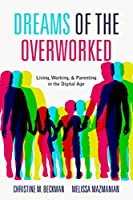 Dreams of the Overworked: Living, Working, and Parenting in the Digital Age