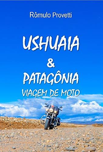Ushuaia & Patagônia: Viagem de Moto