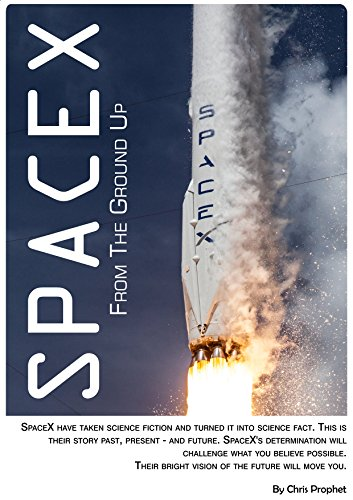 SpaceX From The Ground Up: 5th Edition