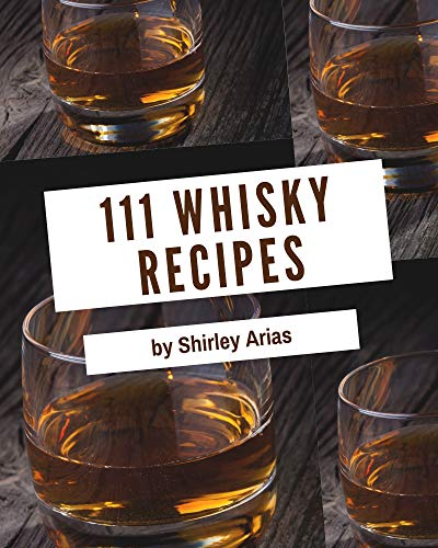 111 Whisky Recipes: The Best-ever of Whisky Cookbook (English Edition)