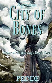 City of Bones (Order of Ghosts Saga Book 2) by [Nathan Pedde]