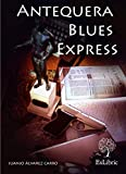 Antequera Blues Express (Spanish Edition)