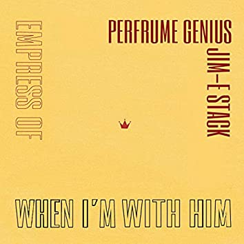 When I'm With Him (Perfume Genius Cover)