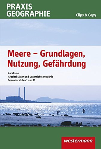 Praxis Geographie Clips & Copy: Meere - Grundlagen, Nutzung, Gefährdung: Kurzfilme und Arbeitsblätter