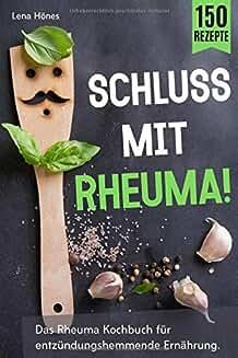 Schluss mit Rheuma!: Das Rheuma Kochbuch