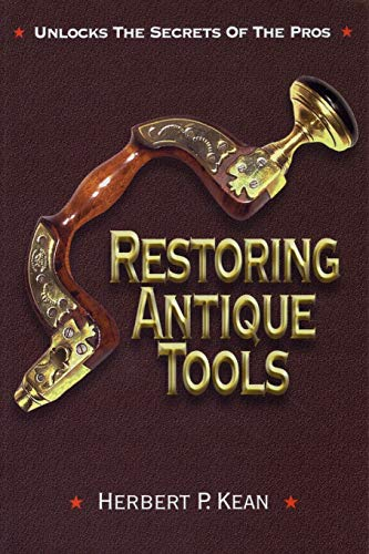 Compare Textbook Prices for Restoring Antique Tools  ISBN 9781879335981 by Kean, Herbert P.