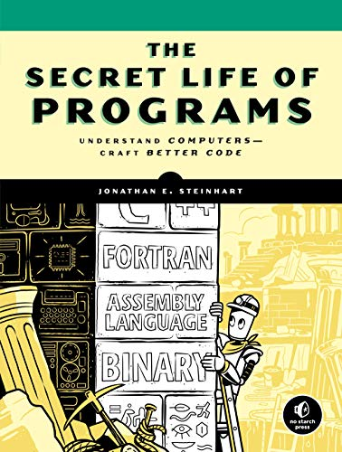 Compare Textbook Prices for The Secret Life Of Programs: Understand Computers -- Craft Better Code  ISBN 9781593279707 by Steinhart, Jonathan E.