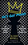 He's Got Moves: 25 Legendary Chess Games (As Analyzed by a Smart Kid)