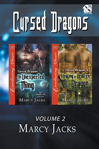 Cursed Dragons, Volume 2 [An Unexpected Thing: Healing a Broken Dragon] (Siren Publishing Everlasting Classic ManLove)