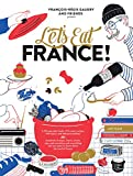 wine and cheese coffee table book - Let's Eat France!: 1,250 specialty foods, 375 iconic recipes, 350 topics, 260 personalities, plus hundreds of maps, charts, tricks, tips, and ... you want to know about the food of France