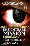 Unsichtbare Mission Sammelband #1 - Fünf Thriller in einem Band (Agent Mike Borran)