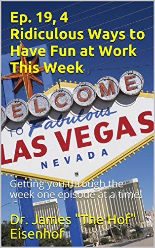 Ep. 19, 4 Ridiculous Ways to Have Fun at Work This Week: Getting you through the week one episode at a time! (Having Fun in the Work Place Series) (English Edition)