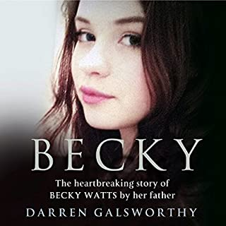 Becky: The Heartbreaking Story of Becky Watts by Her Father Darren Galsworthy                   By:                                                                                                                                 Darren Galsworthy                               Narrated by:                                                                                                                                 Ben Fox                      Length: 8 hrs and 16 mins     127 ratings     Overall 4.7