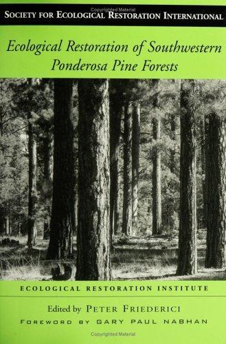 Ecological Restoration of Southwestern Ponderosa Pine Forests (The Science and Practice of Ecological Restoration...