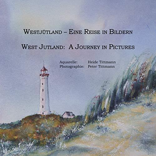 Westjütland -- Eine Reise in Bildern: West Jutland -- A Journey in Pictures