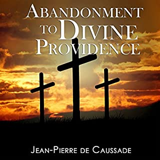 Abandonment to Divine Providence                   Written by:                                                                                                                                 Jean-Pierre de Caussade                               Narrated by:                                                                                                                                 Gregg Rizzo                      Length: 3 hrs and 21 mins     Not rated yet     Overall 0.0