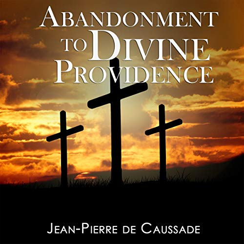 Abandonment to Divine Providence                   By:                                                                                                                                 Jean-Pierre de Caussade                               Narrated by:                                                                                                                                 Gregg Rizzo                      Length: 3 hrs and 21 mins     12 ratings     Overall 4.8