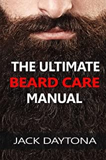 The Ultimate Beard Care Manual: Beard Styles And Grooming Essentials (Trimmers and Beard Oil) To Transform Ordinay Wiskers...
