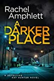 A Darker Place: A Detective Kay Hunter crime thriller (Detective Kay Hunter murder mystery series Book 10)