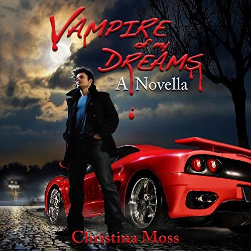 Vampire of My Dreams Audiobook By Christina Moss cover art