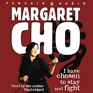 I Have Chosen to Stay and Fight                   By:                                                                                                                                 Margaret Cho                               Narrated by:                                                                                                                                 Margaret Cho                      Length: 6 hrs and 32 mins     82 ratings     Overall 3.1