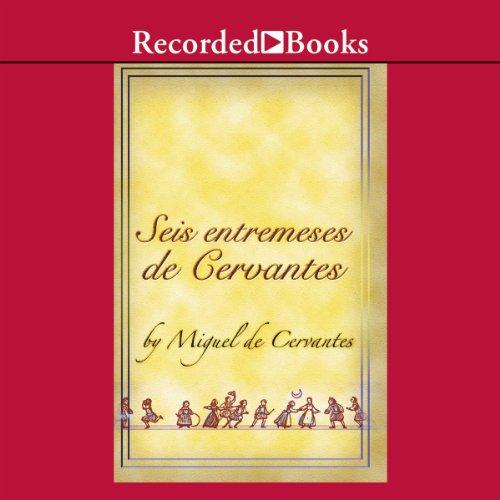 Seis entremeses de Cervantes (Dramatizado) audiobook cover art